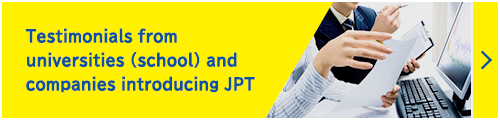 Testimonials from universities (school) and companies introducing JPT